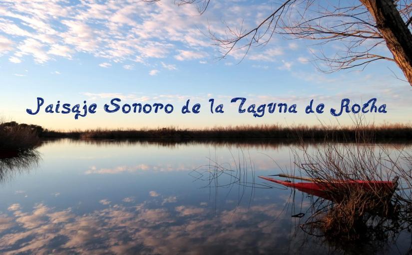 Paisaje sonoro de la Laguna deRocha